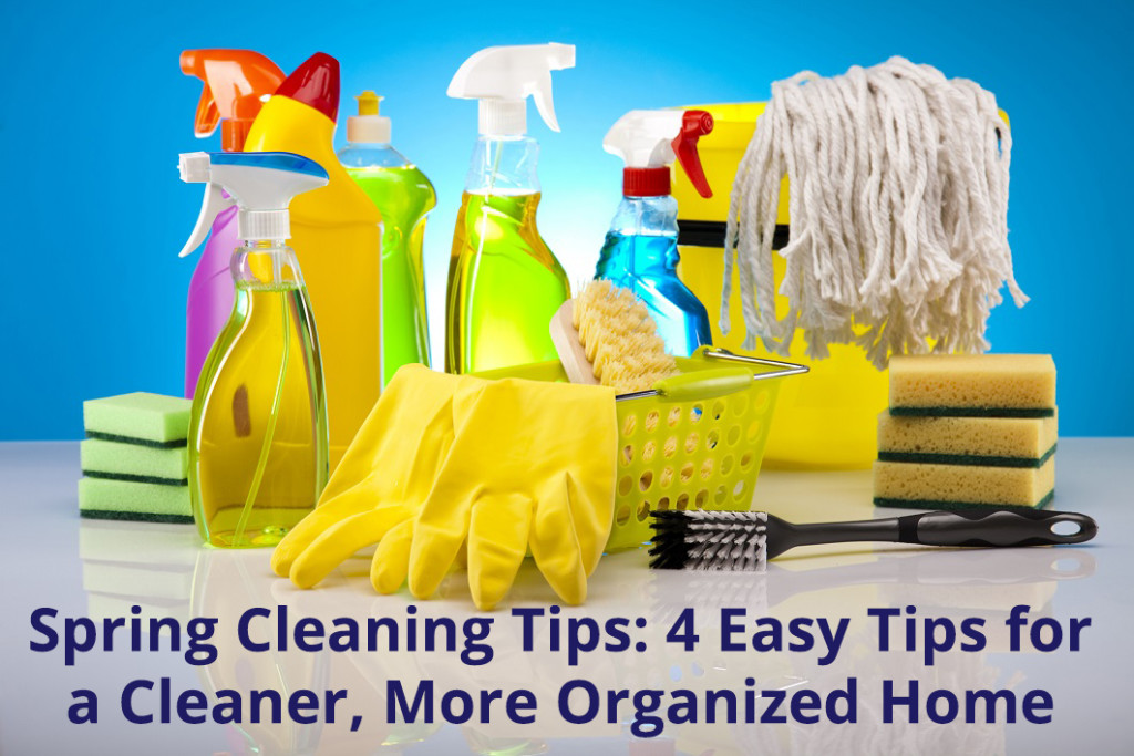 Spring Cleaning Tips: 4 Easy Tips for a Cleaner, More Organized Home