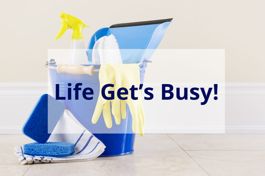 Life Get's Busy - Cleaning Tips
